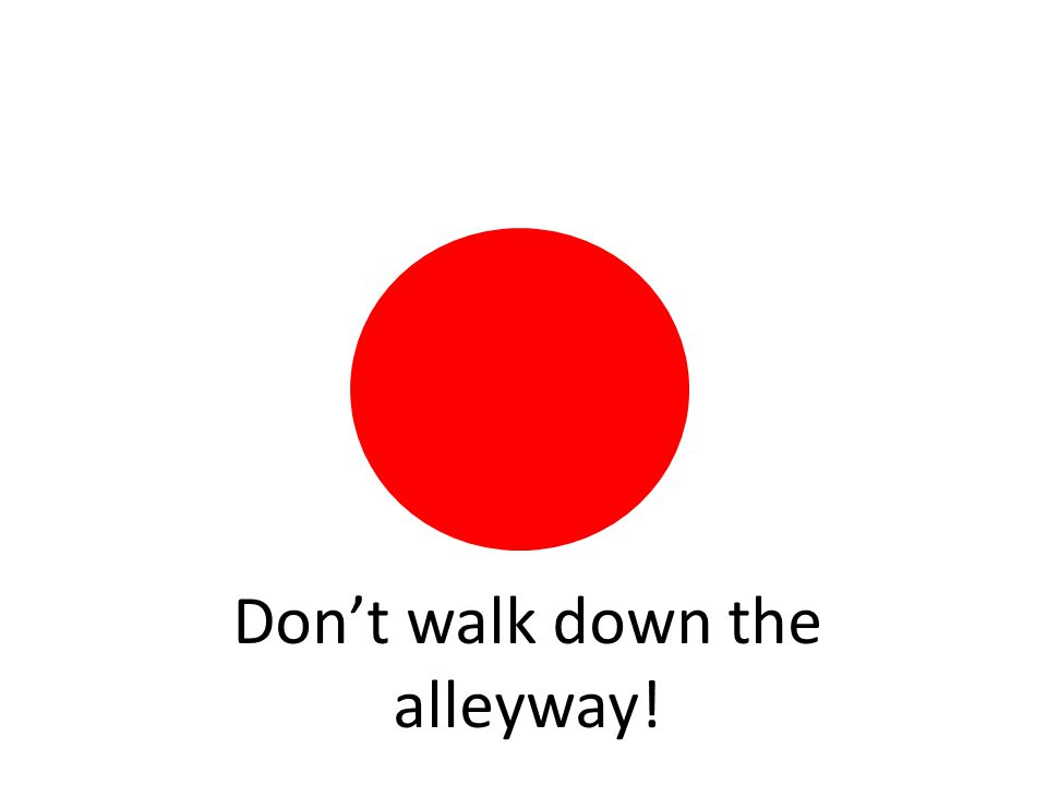 Don't walk down the alleyway!