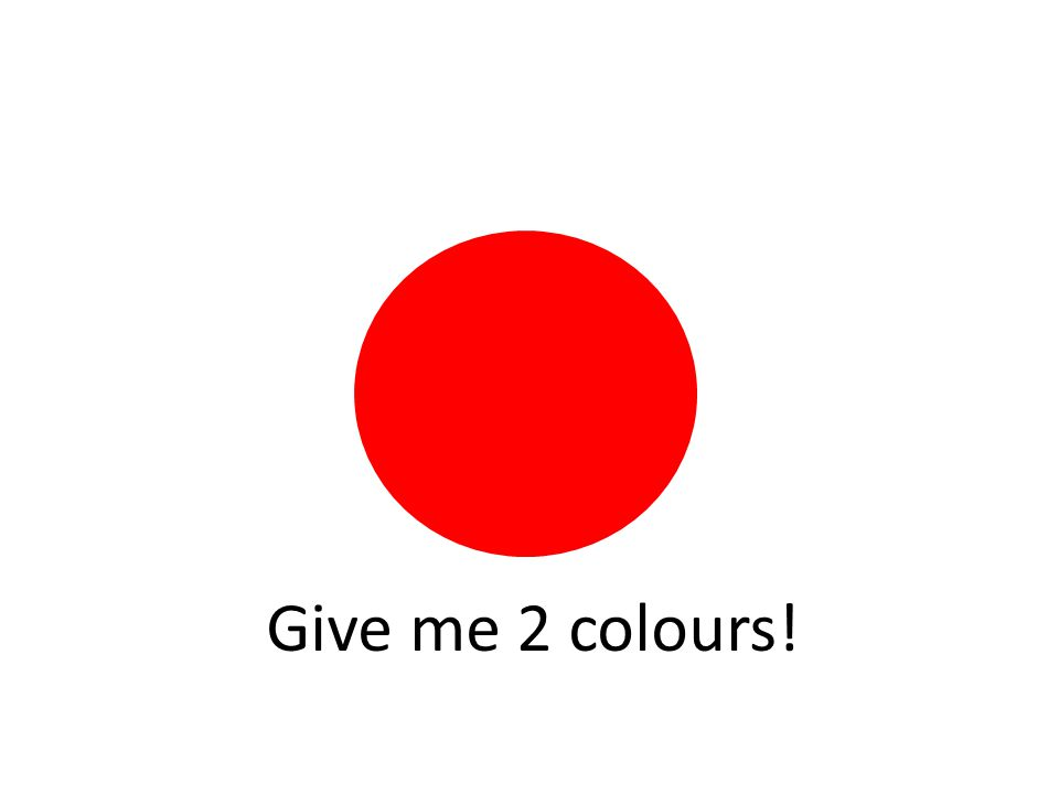 Give me 2 colours!