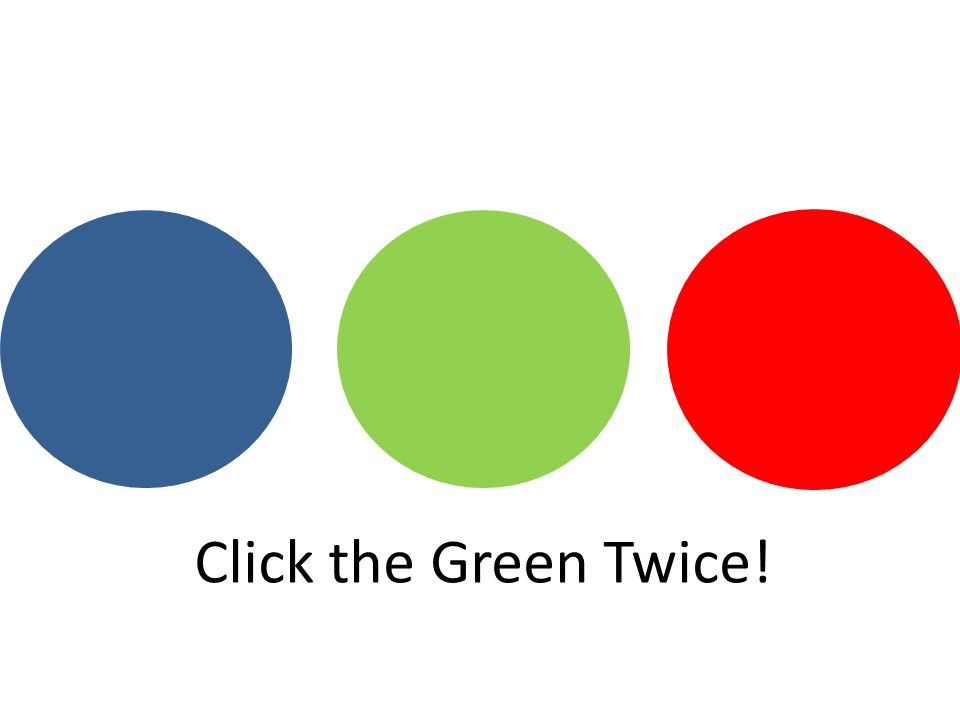 Click the Green Twice!