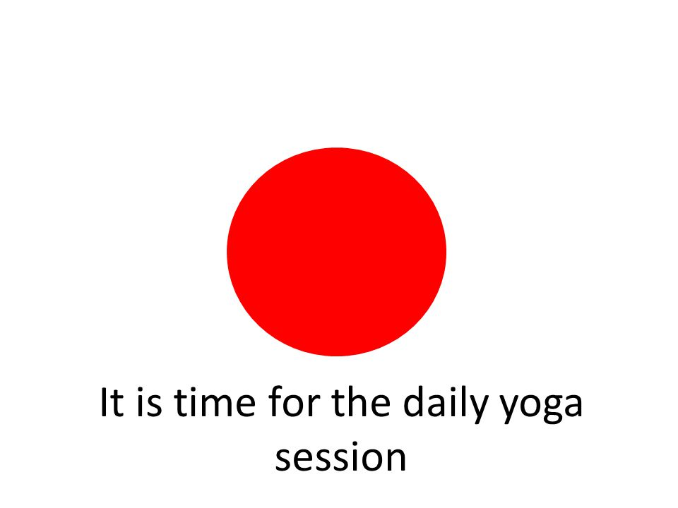 It is time for the daily yoga session