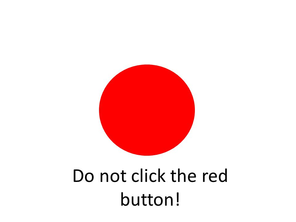 Do not click the red button!