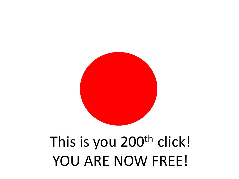 This is you 200 th click! YOU ARE NOW FREE!