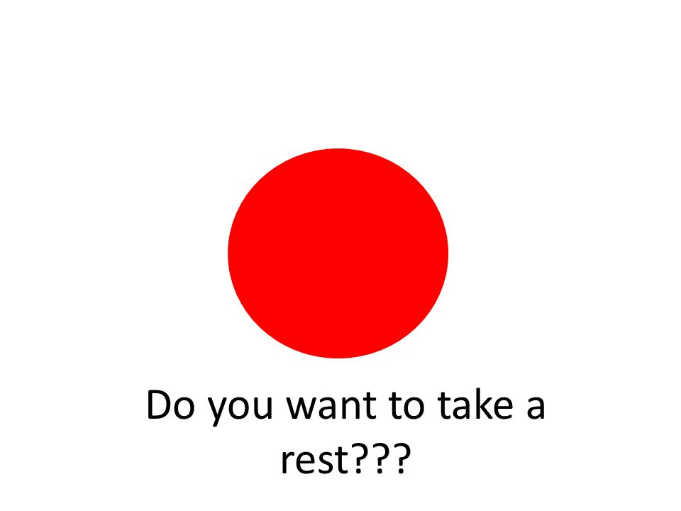 Do you want to take a rest???