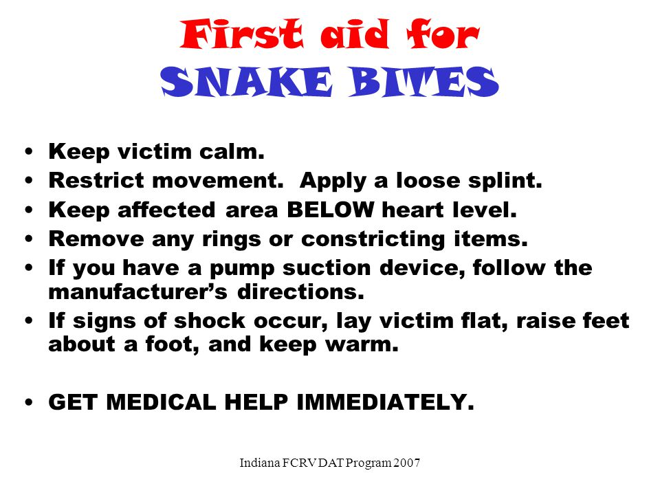 First aid for SNAKE BITES Keep victim calm.Restrict movement.