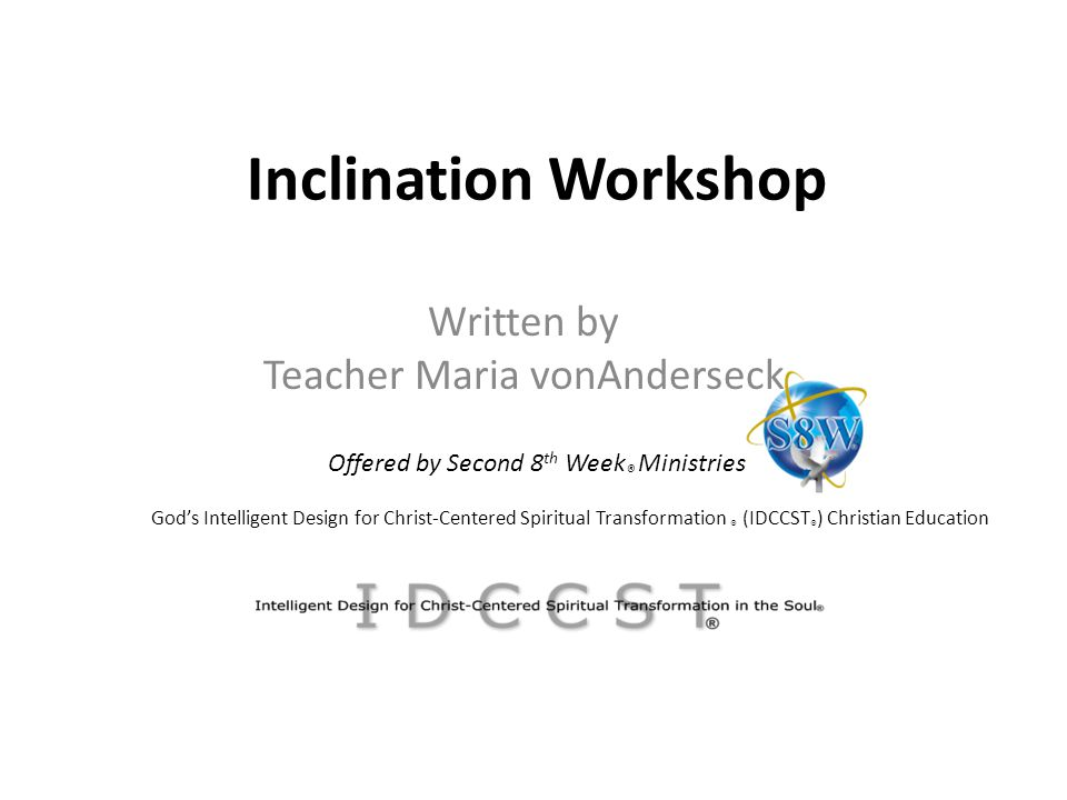 Materials Course curriculum: Inclination Workshop Lesson 02 Download here : http://s8wministries.org/direct-downloads/inclination-workshop-lesson-02.pdfhttp://s8wministries.org/direct-downloads/inclination-workshop-lesson-02.pdf Resource: 18 Inclinations of Man.