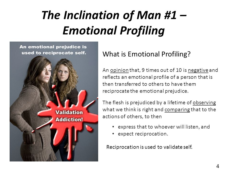 The Inclination of Man #1 – Emotional Profiling An opinion that, 9 times out of 10 is negative and reflects an emotional profile of a person that is then transferred to others to have them reciprocate the emotional prejudice.