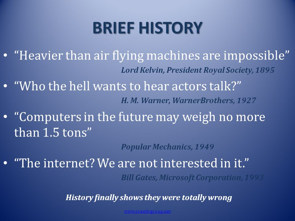 "BRIEF HISTORY ""Heavier than air flying machines are impossible"" Lord Kelvin, President Royal Society, 1895 ""Who the hell wants to hear actors talk?"" H"