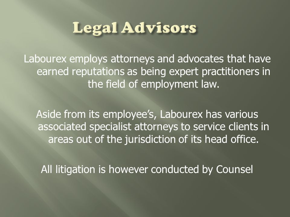 Labourex employs attorneys and advocates that have earned reputations as being expert practitioners in the field of employment law.