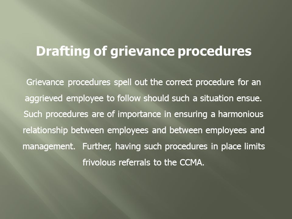 Drafting of grievance procedures Grievance procedures spell out the correct procedure for an aggrieved employee to follow should such a situation ensue.
