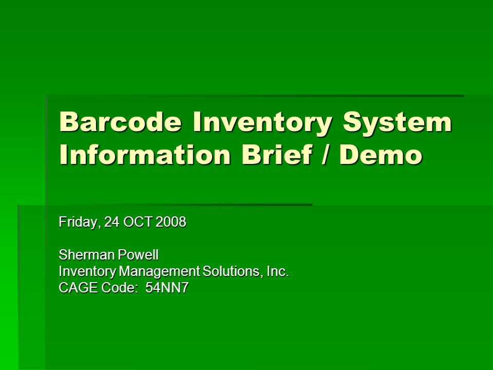 Barcode Inventory System Information Brief / Demo Friday, 24 OCT 2008 Sherman Powell Inventory Management Solutions, Inc.