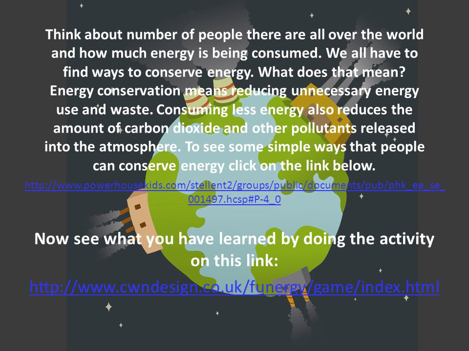 Think about number of people there are all over the world and how much energy is being consumed.