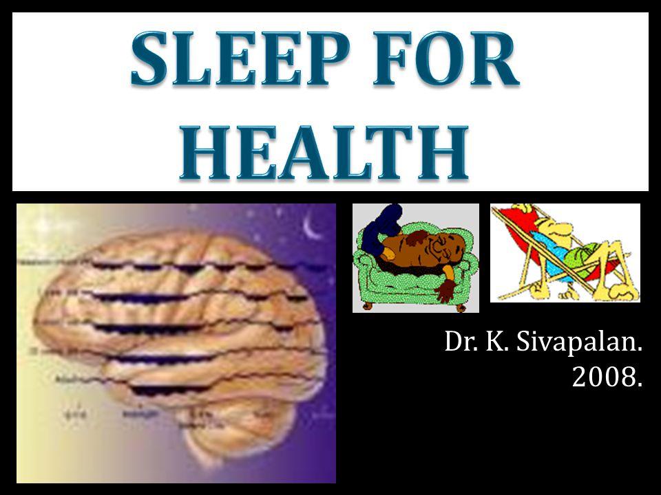 13-Jun-08Sleep for Health 81 Disease and sleep keep far apart. --- Welsh Proverb