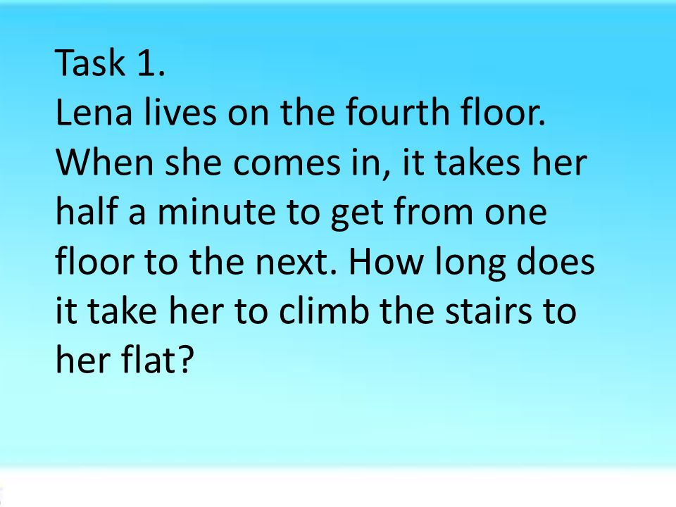 Task 1. Lena lives on the fourth floor.