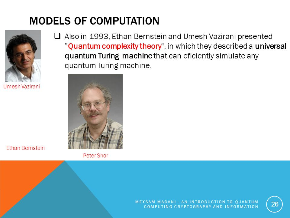 """MODELS OF COMPUTATION  Also in 1993, Ethan Bernstein and Umesh Vazirani presented """"Quantum complexity theory"""