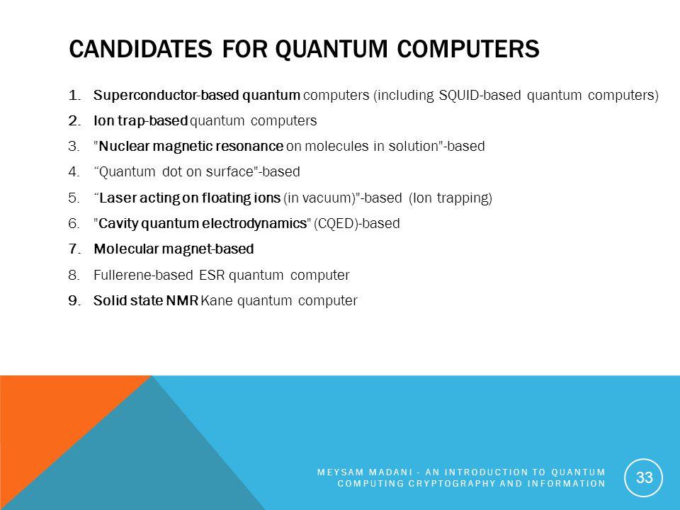 CANDIDATES FOR QUANTUM COMPUTERS 1.Superconductor-based quantum computers (including SQUID-based quantum computers) 2.Ion trap-based quantum computers