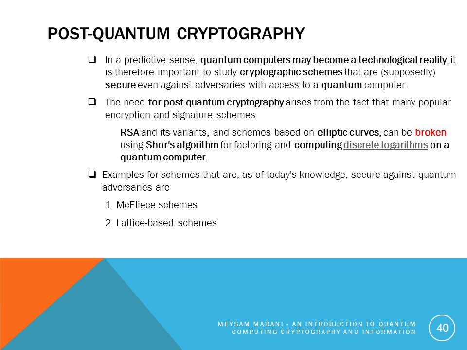 POST-QUANTUM CRYPTOGRAPHY  In a predictive sense, quantum computers may become a technological reality; it is therefore important to study cryptograp
