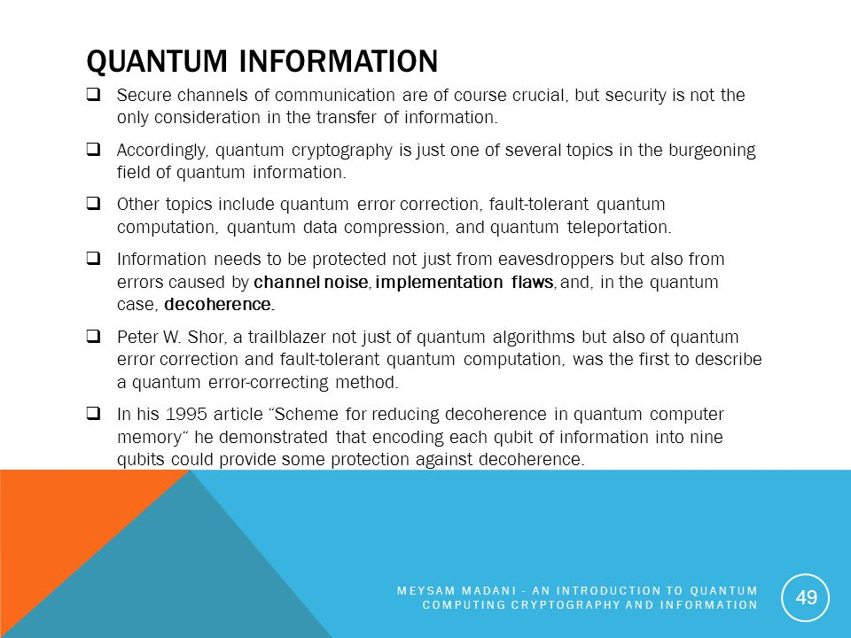 QUANTUM INFORMATION  Secure channels of communication are of course crucial, but security is not the only consideration in the transfer of informatio