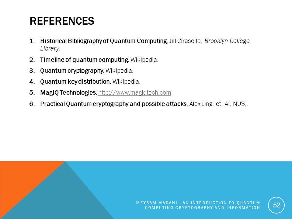 REFERENCES 1.Historical Bibliography of Quantum Computing, Jill Cirasella, Brooklyn College Library. 2.Timeline of quantum computing, Wikipedia, 3.Qua