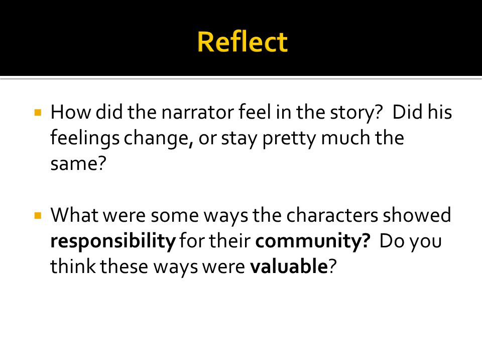  How did the narrator feel in the story? Did his feelings change, or stay pretty much the same?  What were some ways the characters showed responsib