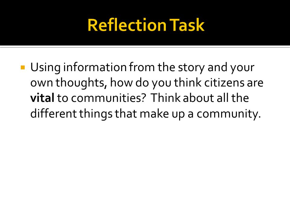  Using information from the story and your own thoughts, how do you think citizens are vital to communities? Think about all the different things tha