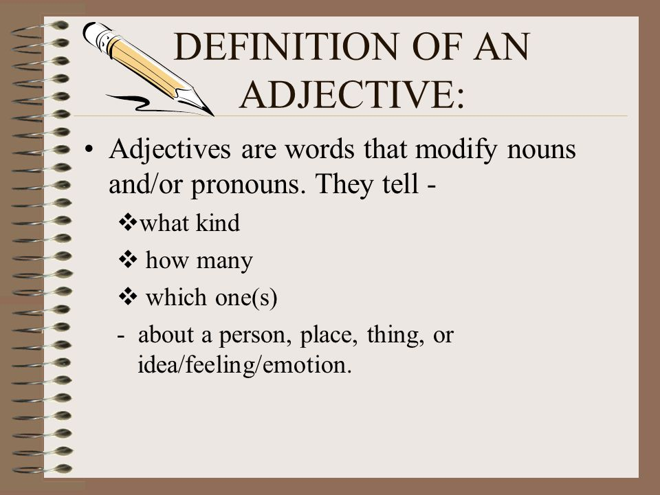 ADJECTIVES Modifies (Describe) Nouns Modifies (Describe) Pronouns
