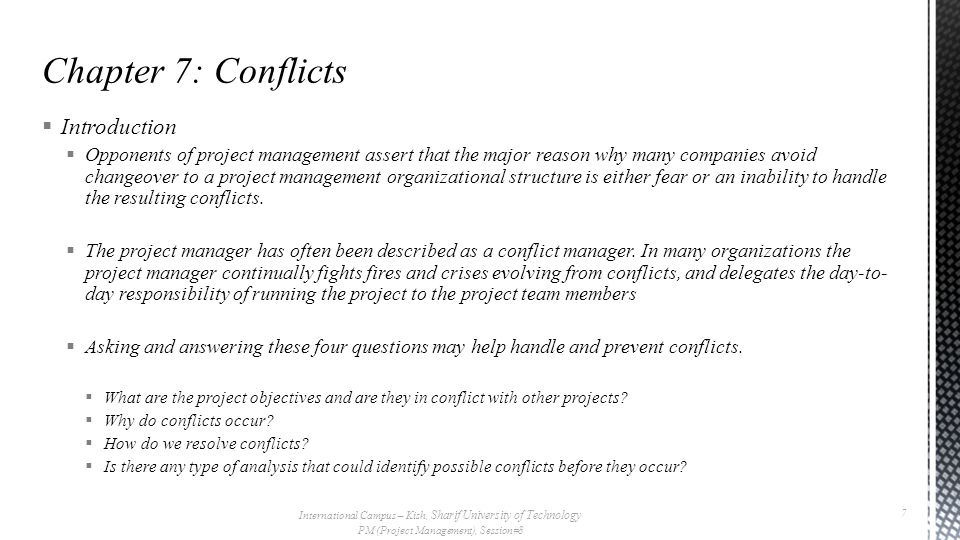  The management of conflicts  If a confrontation meeting is necessary between conflicting parties, then the project manager should be aware of the logical steps and sequence of events that should be taken.