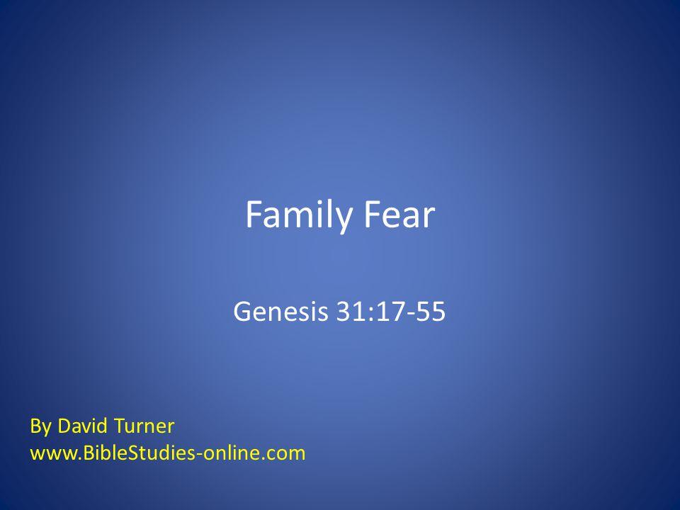 Family Fear Genesis 31:17-55 By David Turner www.BibleStudies-online.com