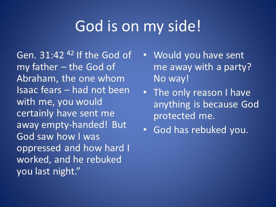 God is on my side.Gen.