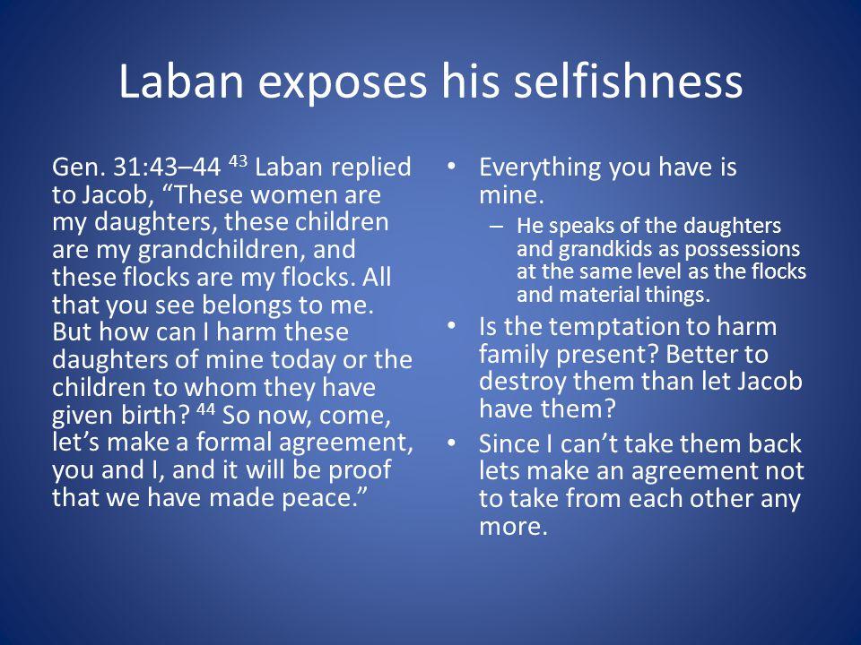 Laban exposes his selfishness Gen.
