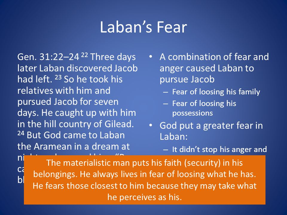 Laban's Fear Gen.31:22–24 22 Three days later Laban discovered Jacob had left.