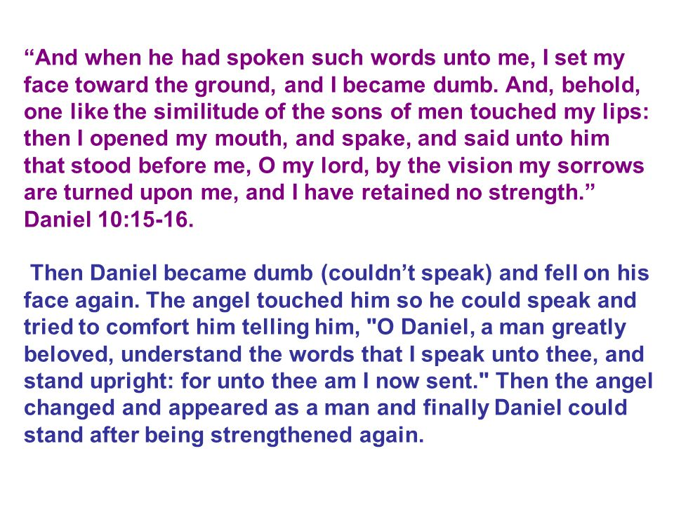 And when he had spoken such words unto me, I set my face toward the ground, and I became dumb.