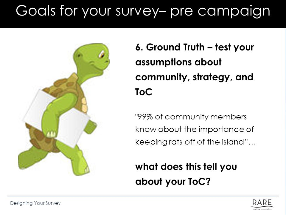Designing Your Survey Goals for your survey– pre campaign 6.