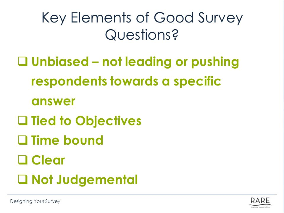 Designing Your Survey Key Elements of Good Survey Questions.