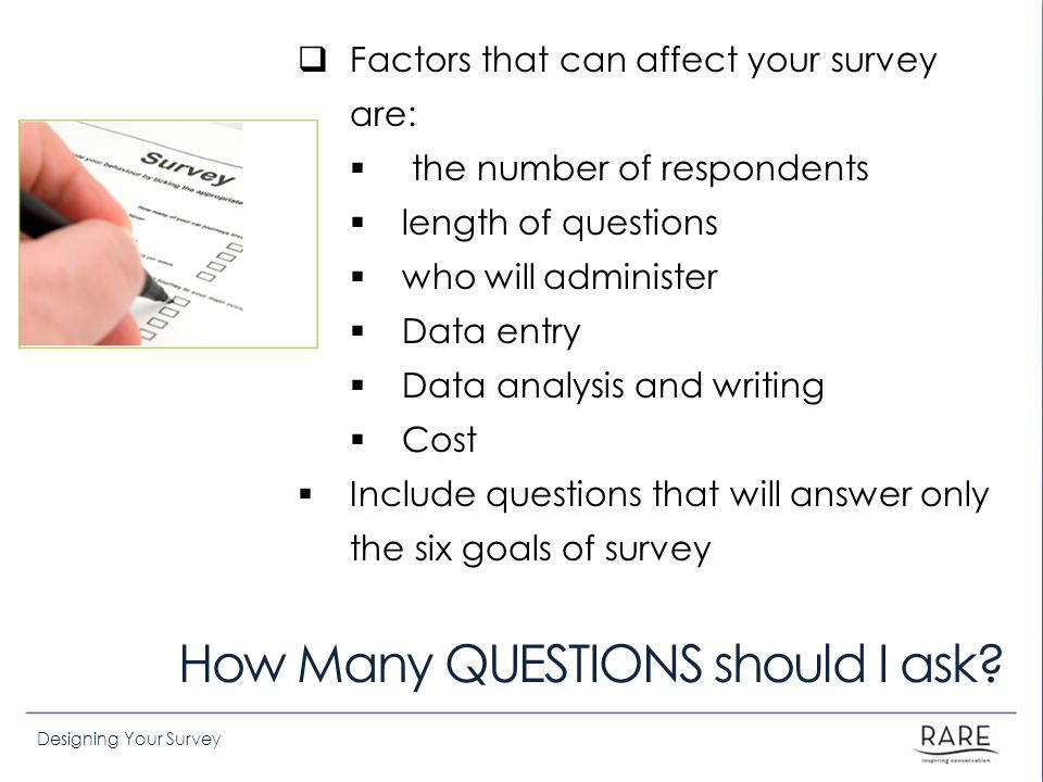 Designing Your Survey How Many QUESTIONS should I ask.
