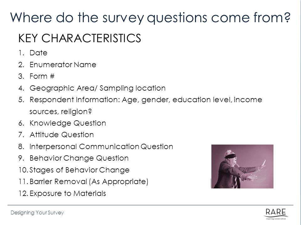 Designing Your Survey Where do the survey questions come from.