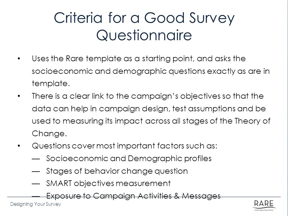 Designing Your Survey Criteria for a Good Survey Questionnaire Uses the Rare template as a starting point, and asks the socioeconomic and demographic questions exactly as are in template.
