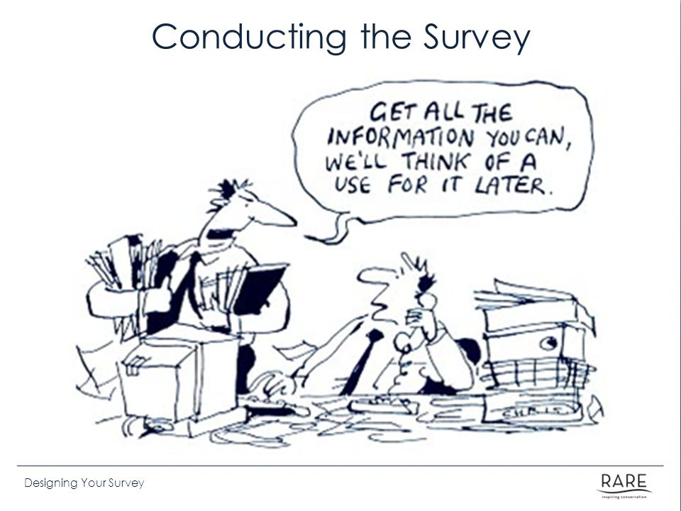 Designing Your Survey Conducting the Survey