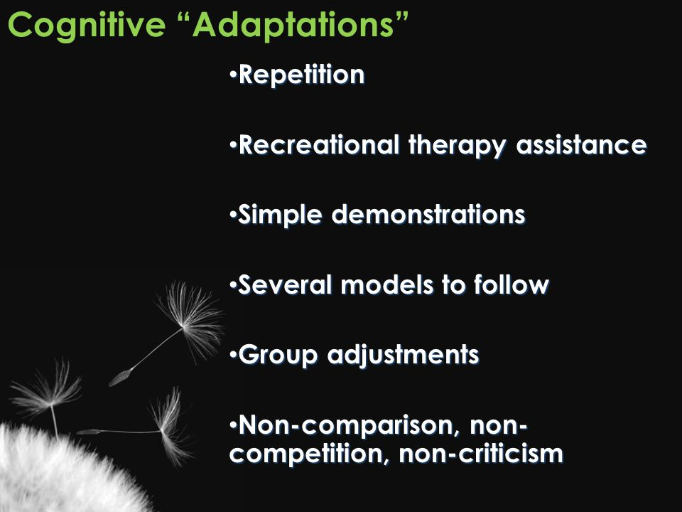"Cognitive ""Adaptations"" Repetition Repetition Recreational therapy assistance Recreational therapy assistance Simple demonstrations Simple demonstrati"