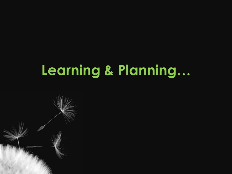 Learning & Planning…