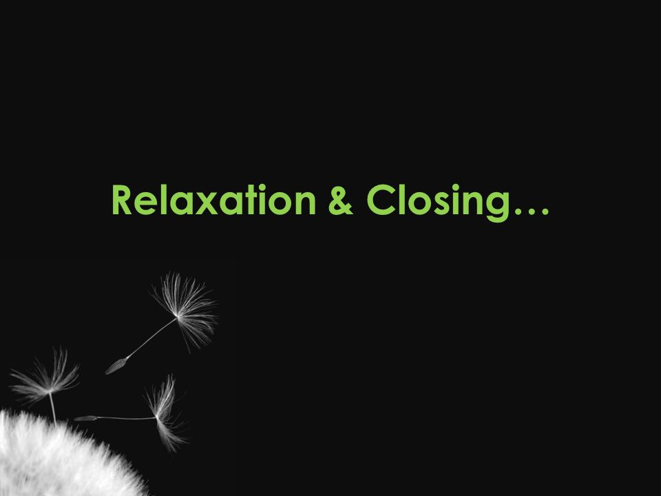 Relaxation & Closing…