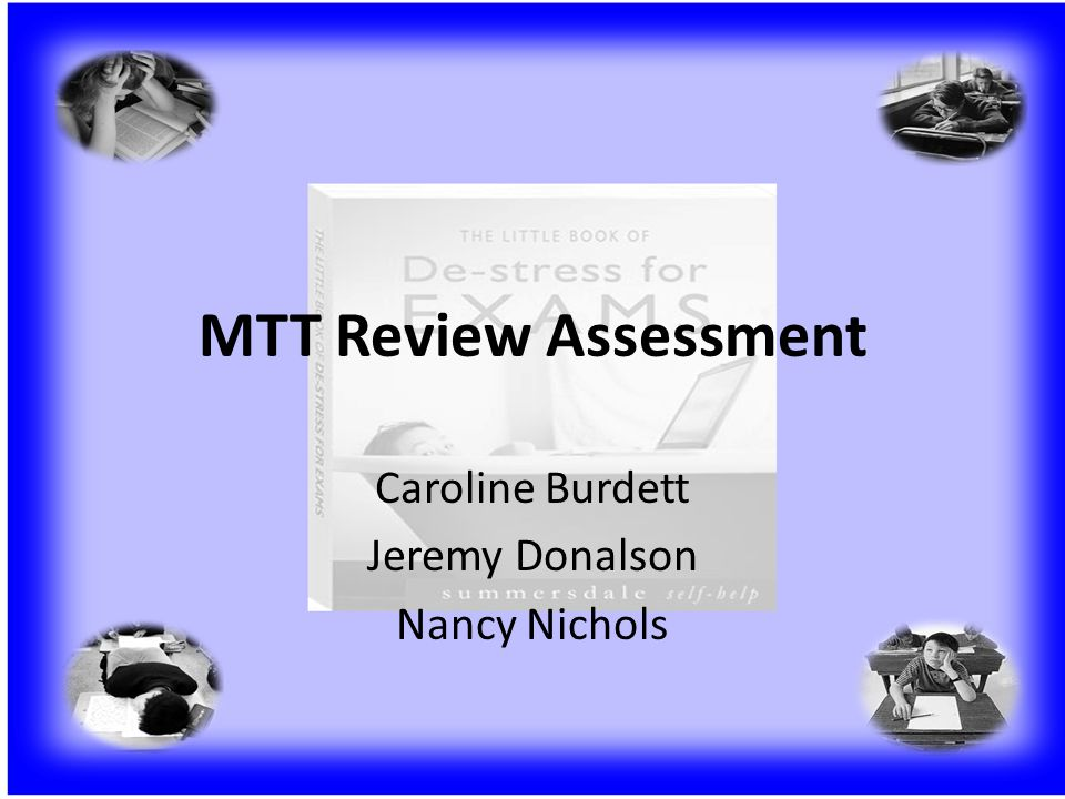 MTT Review Assessment Caroline Burdett Jeremy Donalson Nancy Nichols