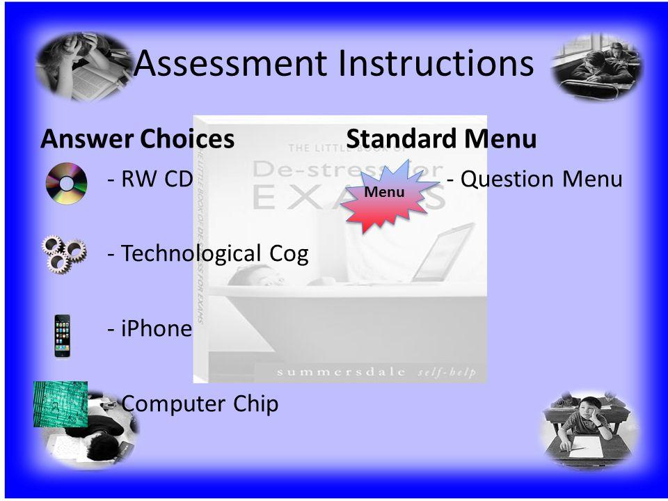 Assessment Instructions Answer Choices - RW CD - Technological Cog - iPhone - Computer Chip Standard Menu - Question Menu Menu