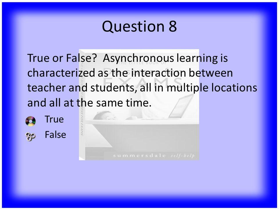 Question 8 True or False.