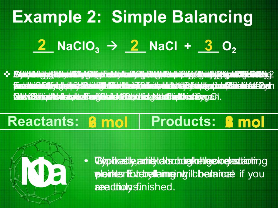 Example 3: Simple Balancing ___ C 3 H 8 + ___ O 2  ___ CO 2 + ___ H 2 O Typically, metals make good starting points for balancing chemical reactions.