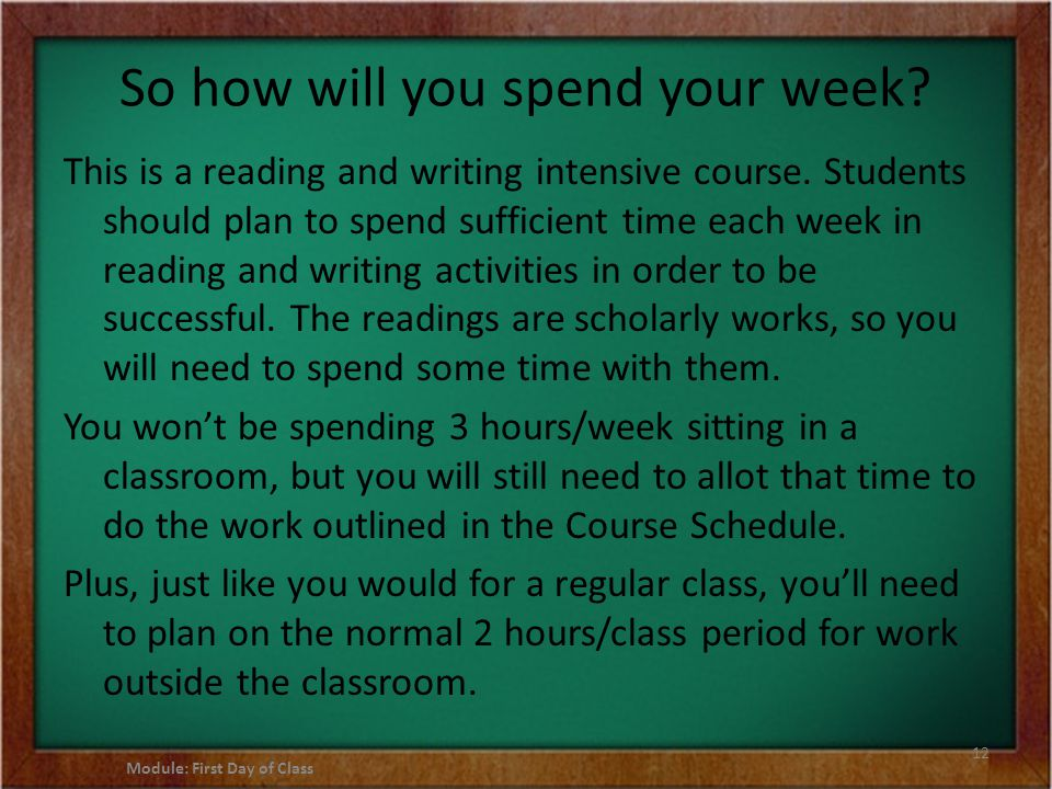 So how will you spend your week. This is a reading and writing intensive course.