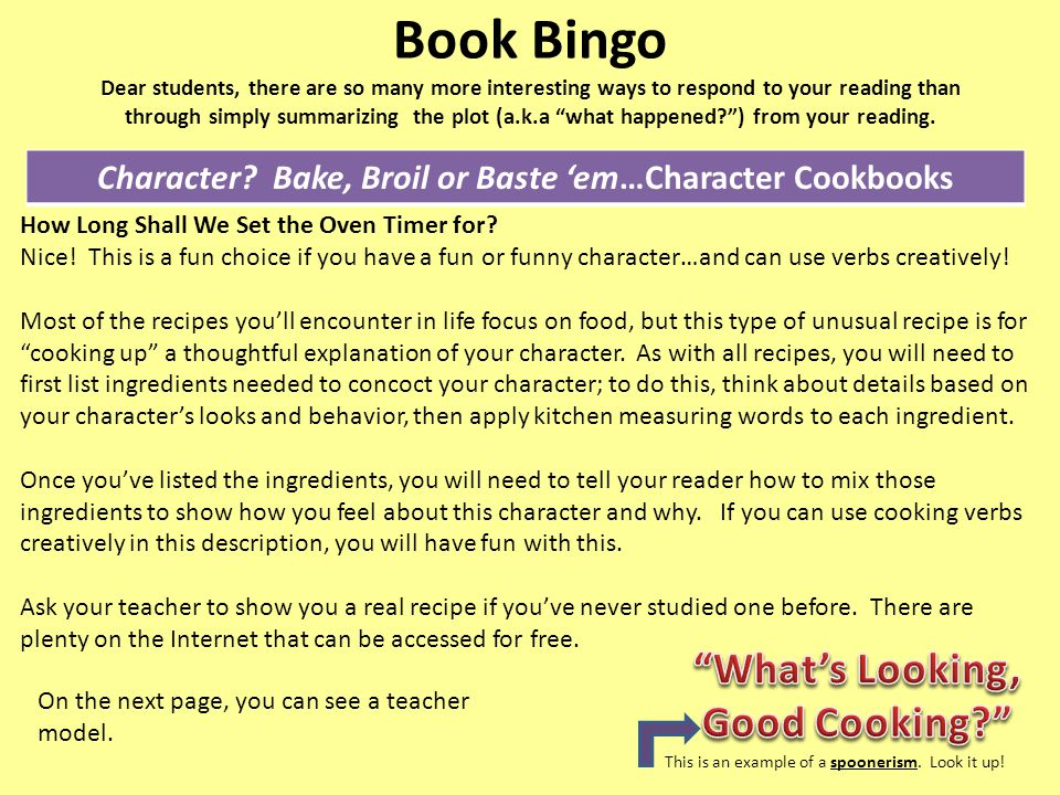 Book Bingo Dear students, there are so many more interesting ways to respond to your reading than through simply summarizing the plot (a.k.a what happened? ) from your reading.