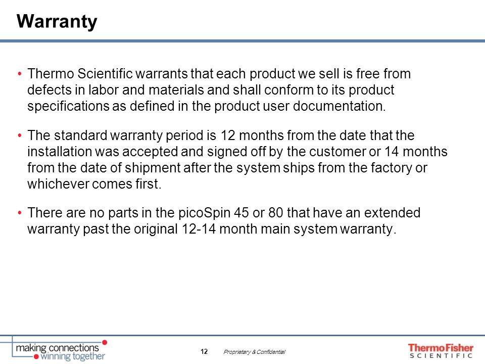 Proprietary & Confidential 12 Warranty Thermo Scientific warrants that each product we sell is free from defects in labor and materials and shall conf