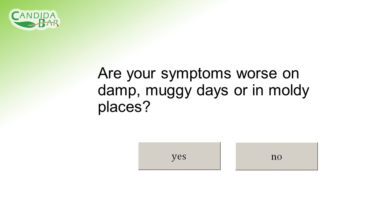Are your symptoms worse on damp, muggy days or in moldy places?