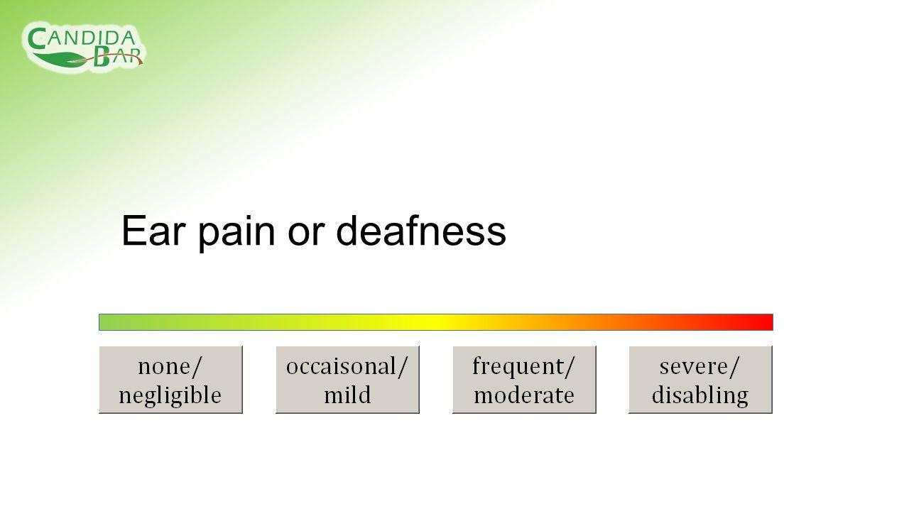 Ear pain or deafness