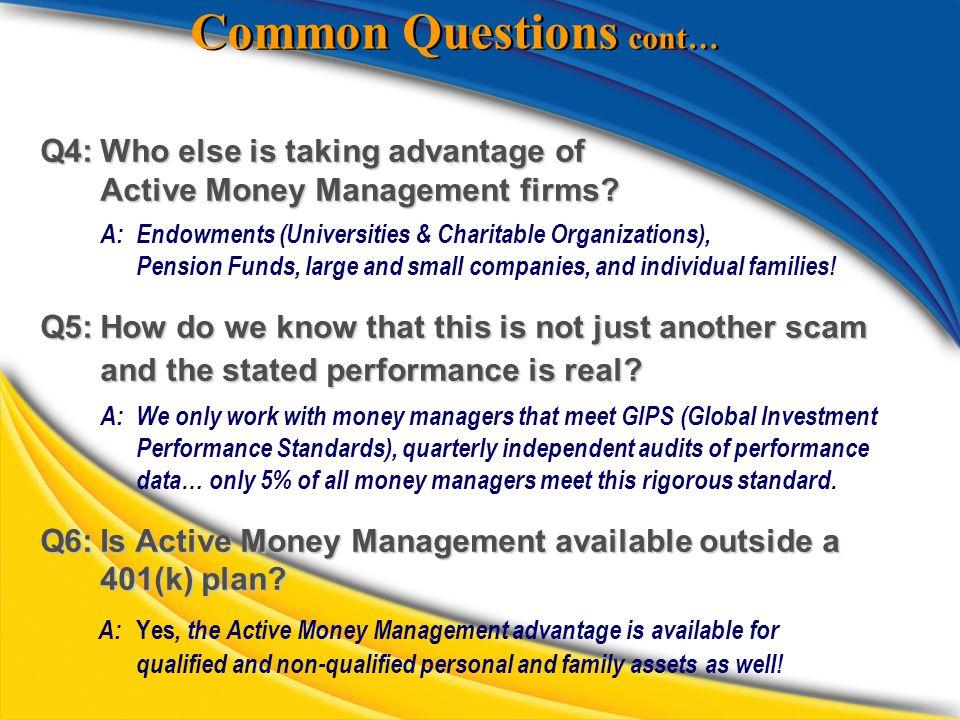 Common Questions cont… Q4:Who else is taking advantage of Active Money Management firms.